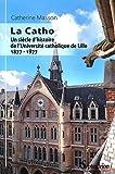Telecharger Livres La Catho Un siecle d histoire de l Universite catholique de Lille 1877 1977 (PDF,EPUB,MOBI) gratuits en Francaise
