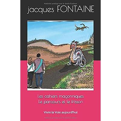 Les cahiers maçonniques Le Parcours et le Frisson: Vivre la Voie aujourd'hui