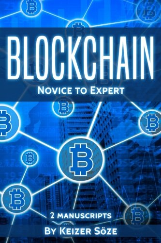 Blockchain: Ultimate Step By Step Guide To Understanding Blockchain Technology, Bitcoin Creation, and the future of Money (Novice to Expert: 2 manuscripts)