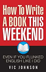 How To Write a Book This Weekend, Even If You Flunked English Like I Did (English Edition)