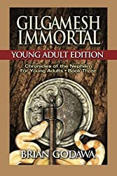 Gilgamesh Immortal: Young Adult Edition (Chronicles of the Nephilim for Young Adults) (Volume 3) by Brian Godawa (2015-01-10)