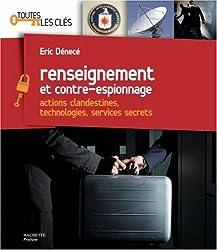 Renseignement et contre-espionnage : Actions clandestines, technologies, services secrets