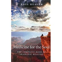 Medicine for the Soul: The Complete Book of Shamanic Healing: The Heaven Method