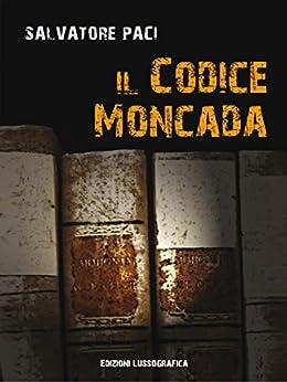 Il Codice Moncada (Narrativa Mediterranea) di [Paci, Salvatore]