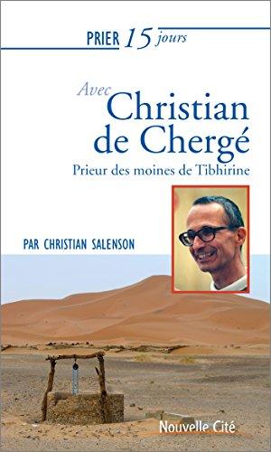 Prier 15 jours avec Christian de Chergé : Prieur des moines de Tibhirine