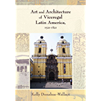 Art and Architecture of Viceregal Latin America, 1521-1821 (Diálogos) (English Edition)