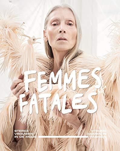 Femmes Fatales: Strong Women in Fashion: Sterke vrouwen in de mode Georgette Designer