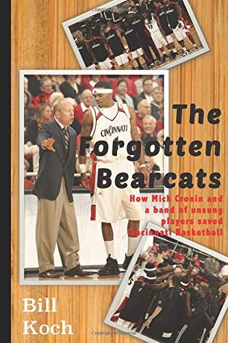 The Forgotten Bearcats: How Mick Cronin and a band of unsung players saved Cincinnati basketball por Bill Koch