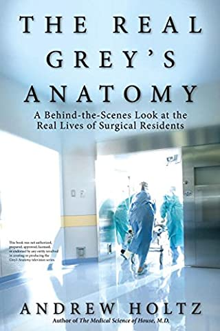 The Real Grey's Anatomy: A Behind-the-Scenes Look at thte Real Lives of Surgical Residents