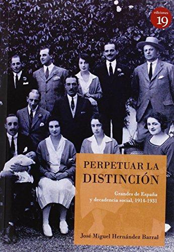 Perpetuar la distinción: Grandes de España y decadencia social, 1914-1931