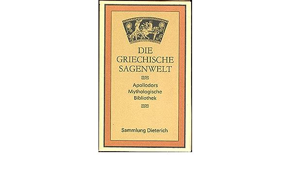 Die Griechische Sagenwelt Apollodors Mythologische Bibliothek Sammlung Dieterich 354 Amazon De Bucher