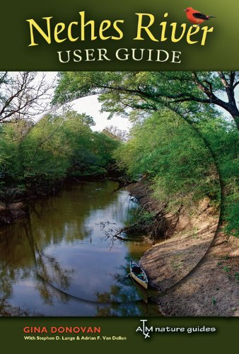 Neches River User Guide (River Books ATM Nature Guides) Texas A&m University Atm