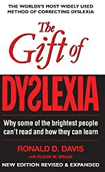 The Gift of Dyslexia: Why Some of the Brighest People Can't Read and How They Can Learn by Ronald D. Davis (2010-01-28)