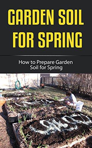 Garden Soil for Spring: How to Prepare Garden Soil for Spring (English Edition)