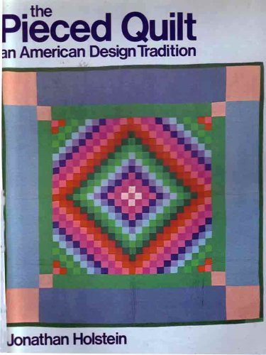 The Pieced Quilt: An American Design Tradition. by Jonathan. Holstein (1975-12-02) -