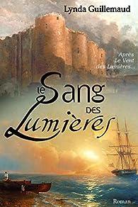 Le Sang des Lumières: La Révolution fera-t-elle plier l'aristocrate la plus indisciplinée de France ? par Lynda Guillemaud