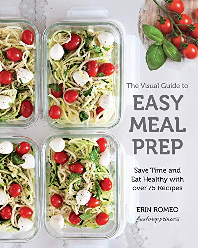 The Visual Guide to Easy Meal Prep:Save Time and Eat Healthy with over 75 Recipes (English Edition)