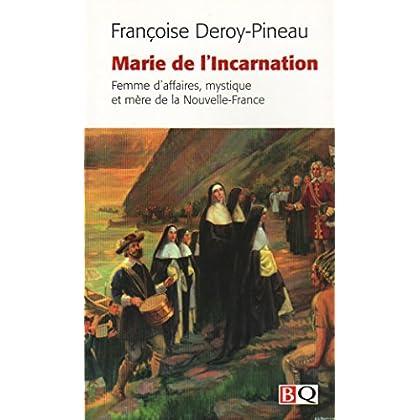Marie de l'Incarnation. Femme d'Affaires, Mystique et Mere de la