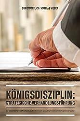 Königsdisziplin: Strategische Verhandlungsführung: Der komprimierte Best Practice Ratgeber für versierte Einkäufer und kundenorientierte Lieferantenpartner