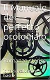 Il Manuale del perfetto orologiaio: Romanzo storico