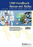 CRM Handbuch Reisen mit Risiko: Ausgabe 2015
