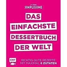 Simplissime - Das einfachste Dessertbuch der Welt: Richtig gute Rezepte mit maximal 6 Zutaten