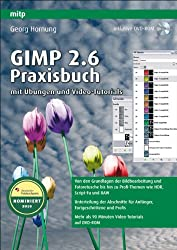 Gimp 2.6: Praxisbuch mit Übungen und Video-Tutorials