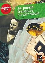La poésie française au XIXe siècle (anthologie) - Classiques & Cie lycée