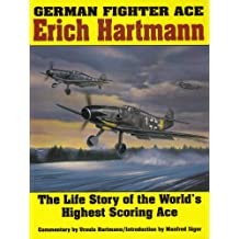 German Fighter Ace Erich Hartmann: The Life Story of the World's Highest Scoring Ace (Schiffer Military History)