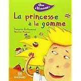 Que d'histoires : La Princesse à la gomme by Françoise Guillaumond (2005-06-25)
