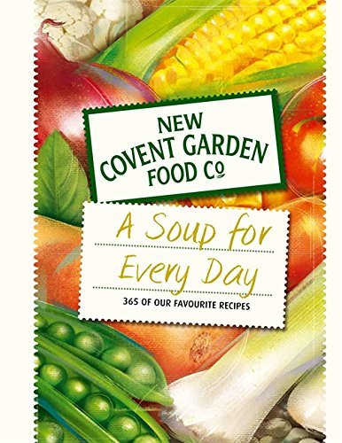 A Soup For Every Day: 365 of Our Favourite Recipes by New Covent Garden Soup Company (2010-09-01)