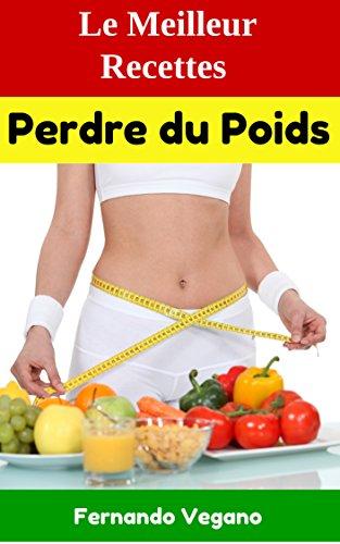 Perdre du Poids: Le Meilleur Recettes (Rapide et facile)   (Français-Anglais) par Fernando Vegano