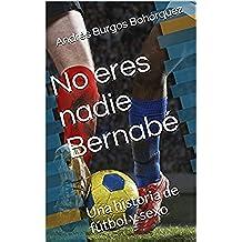 No eres nadie Bernabé: Una historia de fútbol y sexo