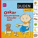 Oskar braucht keinen Schnuller mehr: ab 24 Monaten (DUDEN Pappbilderbücher 24+ Monate)