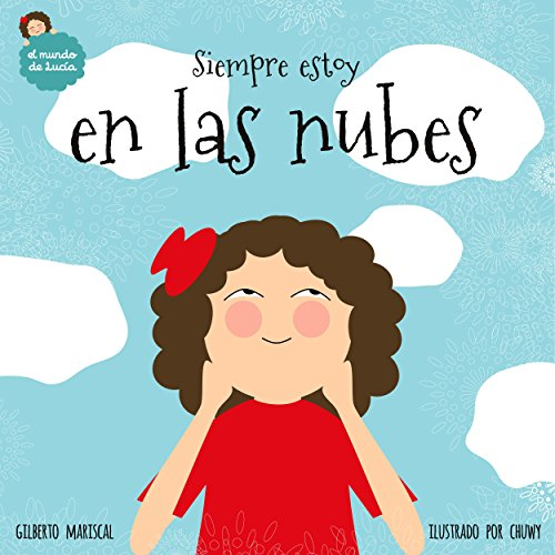 Siempre estoy en las nubes: un libro ilustrado para niños sobre un viaje mágico (El mundo de Lucía nº 1) por Gilberto Mariscal