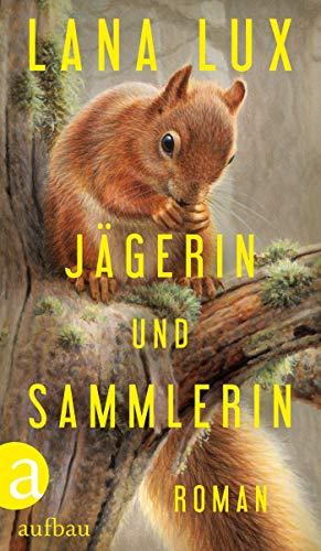 Jägerin und Sammlerin: Roman von [Lux, Lana]