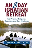 8 Day Ignatian Retreat for Priests, Religious, Deacons, and Lay Ministers, An by Thomas P. Rausch (2-Jan-2008) Paperback