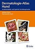 Dermatologie-Atlas Hund: Krankheitsbilder und typische Verteilungsmuster - Stefanie Peters, Hans-Joachim Koch