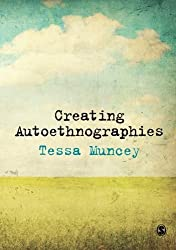 Creating Autoethnographies by Muncey, Tessa (2010) Paperback
