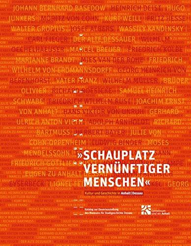 Schauplatz vernünftiger Menschen: Kultur und Geschichte in Anhalt-Dessau. Dauerausstellung des Museums für Stadtgeschichte Dessau im Johannbau (2. Auflage)