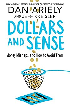 Dollars and Sense: Money Mishaps and How to Avoid Them by [Ariely, Dan, Kreisler, Jeff]