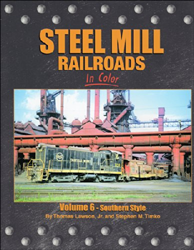 Steel Mills Railroads in Color, Vol. 6: Southern Style