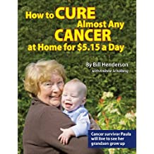 How to Cure Almost Any Cancer at Home for $5.15 a Day (English Edition)