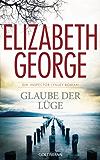 Glaube der Lüge: Ein Inspector-Lynley-Roman 17 (German Edition)