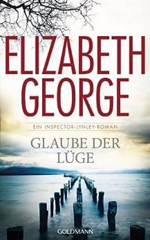 Glaube der Lüge: Ein Inspector-Lynley-Roman 17 von [George, Elizabeth]