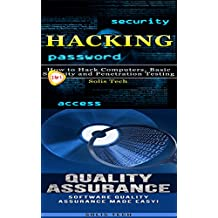 Hacking & Quality Assurance: How to Hack Computers, Basic Security and Penetration Testing & Software Quality Assurance Made Easy (English Edition)
