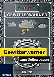 Gewitterwarner zum Selberbauen (Elektronik Lernpaket)