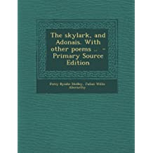 The Skylark, and Adonais. with Other Poems ..