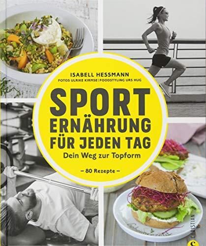 Sporternährung: Sporternährung für jeden Tag. Dein Weg zur Topform. Die richtige Ernährung für Fitness und Muskelaufbau. Ernährung für Sportler. Rezepte für Training, Wettkampf und Regeneration.