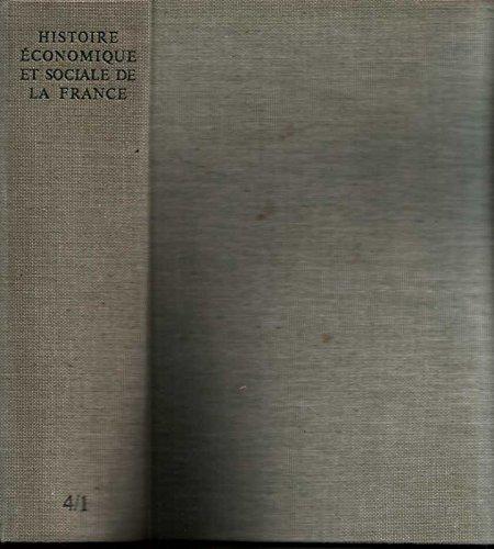 Histoire économique et sociale de la France, tome IV ( volume 1)